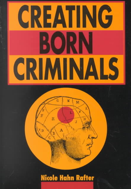 Creating Born Criminals By Rafter, Nicole Hahn