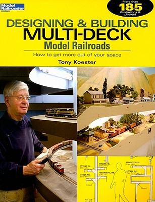 Designing & Building Multi-Deck Model Railroads By Koester, Tony