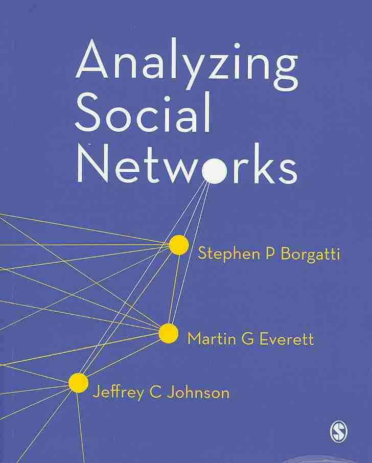 Analyzing Social Networks By Borgatti, Stephen P/ Everett, Martin G./ Johnson, Jeffrey C.